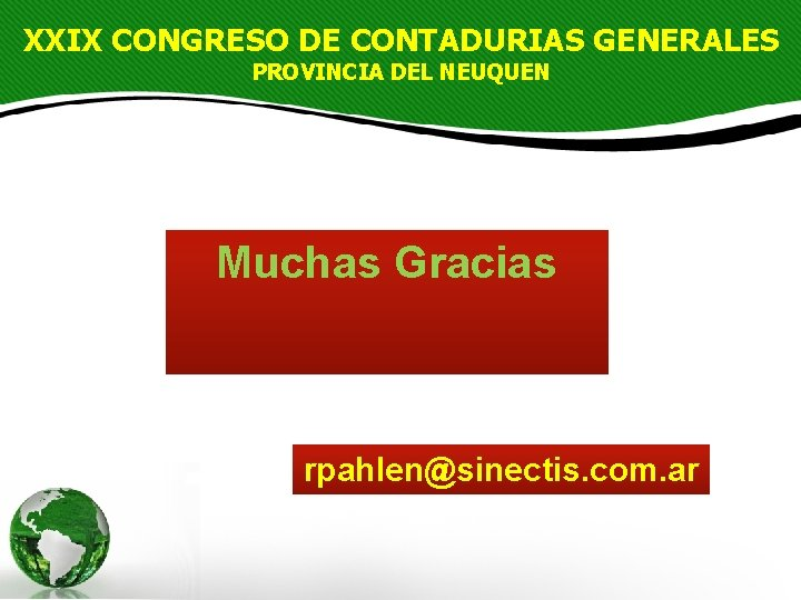 XXIX CONGRESO DE CONTADURIAS GENERALES PROVINCIA DEL NEUQUEN Muchas Gracias rpahlen@sinectis. com. ar