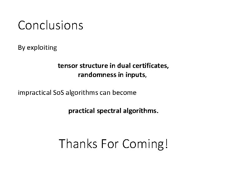 Conclusions By exploiting tensor structure in dual certificates, randomness in inputs, impractical So. S