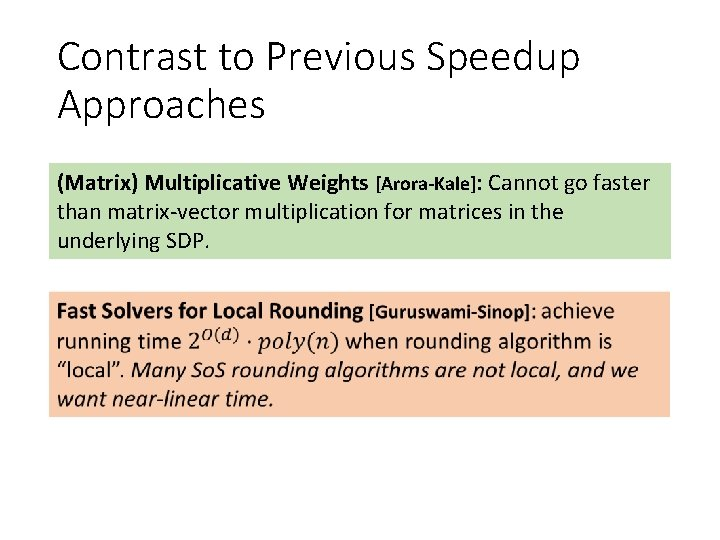 Contrast to Previous Speedup Approaches (Matrix) Multiplicative Weights [Arora-Kale]: Cannot go faster than matrix-vector