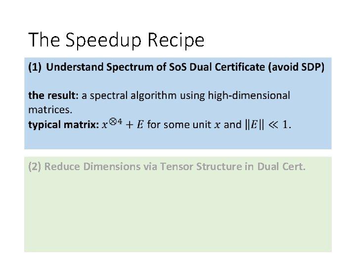 The Speedup Recipe • (2) Reduce Dimensions via Tensor Structure in Dual Cert.