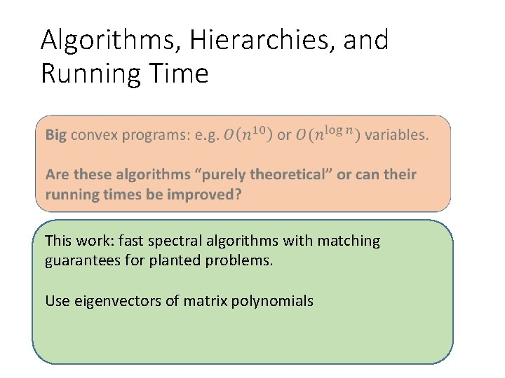 Algorithms, Hierarchies, and Running Time This work: fast spectral algorithms with matching guarantees for