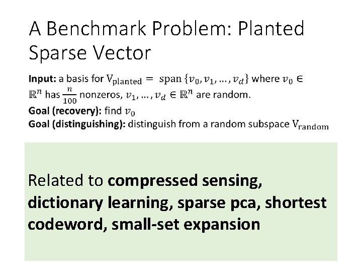A Benchmark Problem: Planted Sparse Vector Related to compressed sensing, dictionary learning, sparse pca,