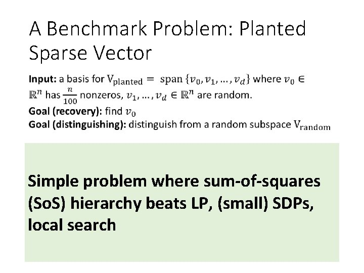 A Benchmark Problem: Planted Sparse Vector Simple problem where sum-of-squares (So. S) hierarchy beats