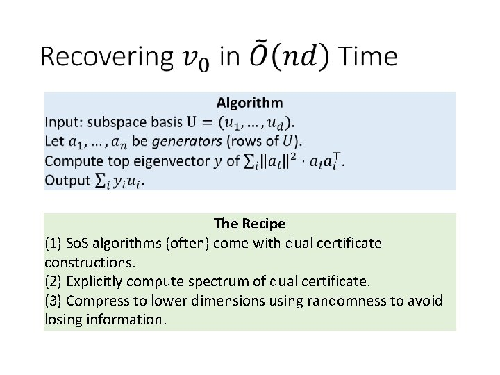 The Recipe (1) So. S algorithms (often) come with dual certificate constructions. (2)