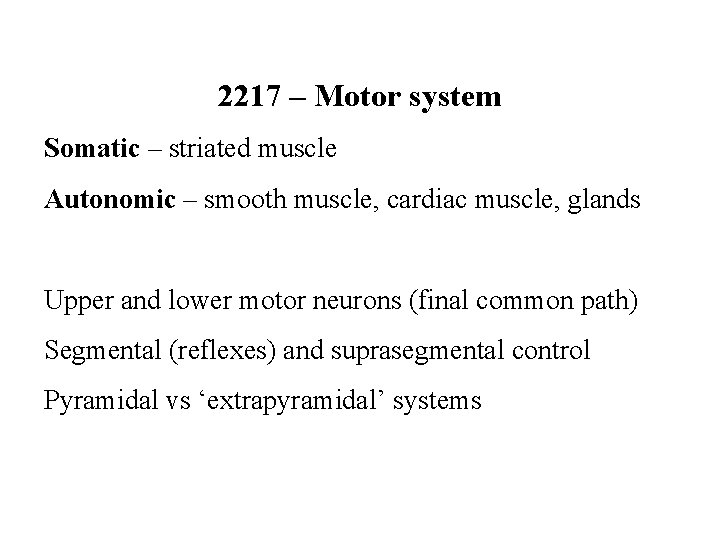 2217 – Motor system Somatic – striated muscle Autonomic – smooth muscle, cardiac muscle,