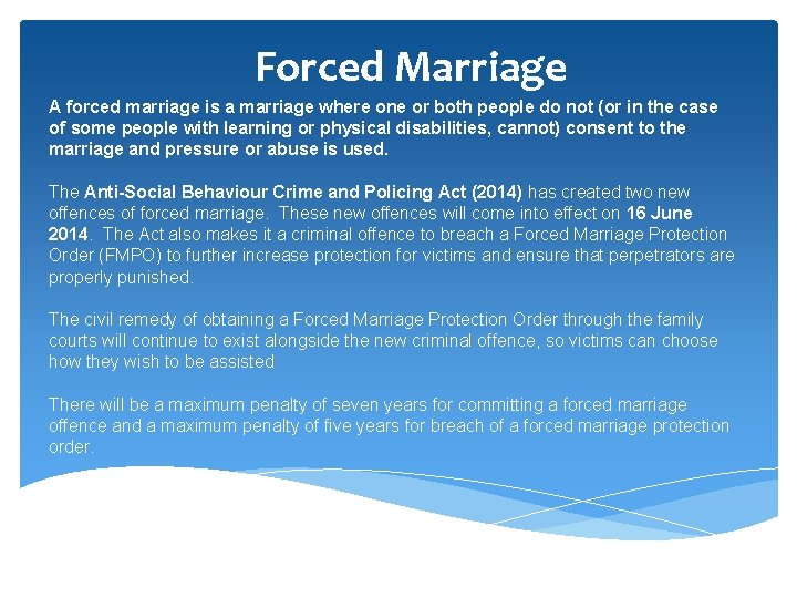 Forced Marriage A forced marriage is a marriage where one or both people do