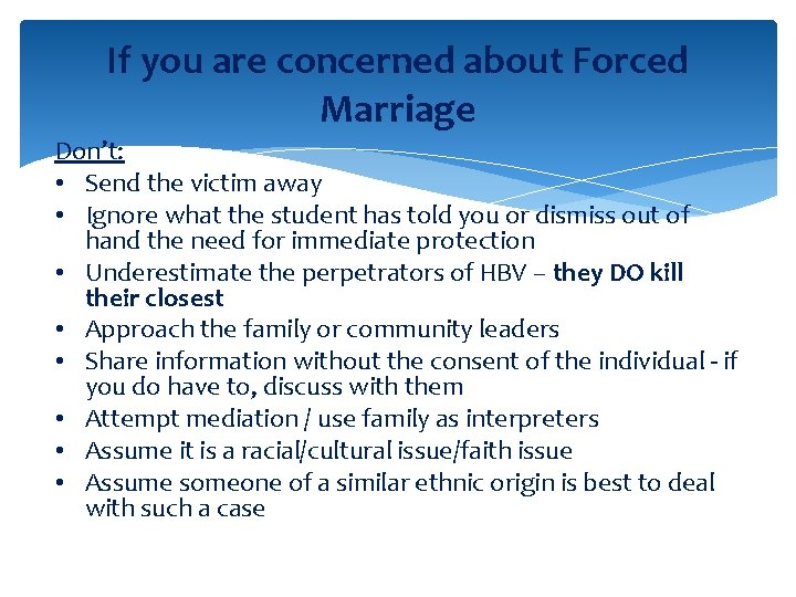 If you are concerned about Forced Marriage Don't: • Send the victim away •