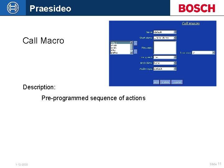 Praesideo Call Macro Description: Pre-programmed sequence of actions 1 -12 -2020 Slide 11