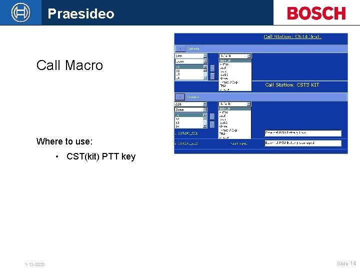 Praesideo Call Macro Where to use: • CST(kit) PTT key 1 -12 -2020 Slide