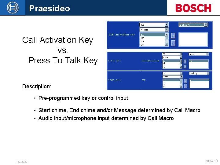Praesideo Call Activation Key vs. Press To Talk Key Description: • Pre-programmed key or