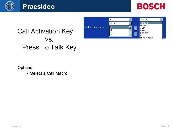 Praesideo Call Activation Key vs. Press To Talk Key Options: • Select a Call