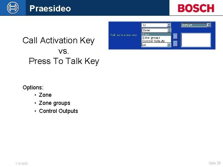 Praesideo Call Activation Key vs. Press To Talk Key Options: • Zone groups •