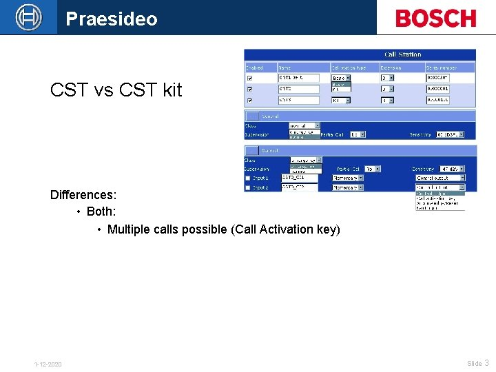Praesideo CST vs CST kit Differences: • Both: • Multiple calls possible (Call Activation