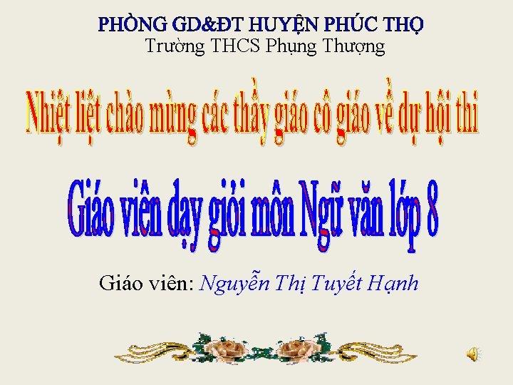 Trường THCS Phụng Thượng Giáo viên: Nguyễn Thị Tuyết Hạnh