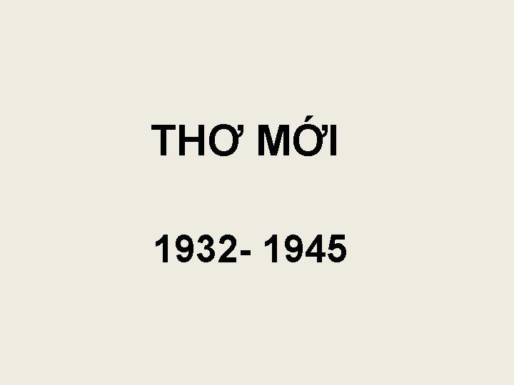 THƠ MỚI 1932 - 1945