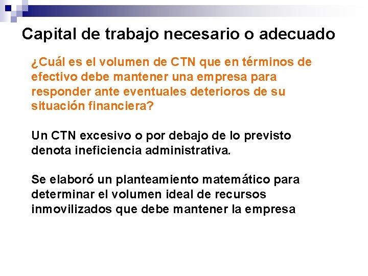 Capital de trabajo necesario o adecuado ¿Cuál es el volumen de CTN que en