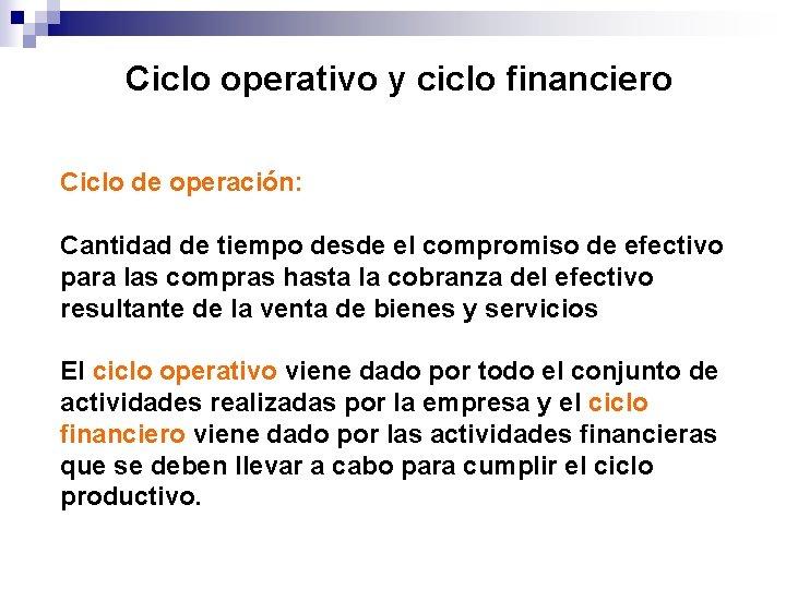 Ciclo operativo y ciclo financiero Ciclo de operación: Cantidad de tiempo desde el compromiso
