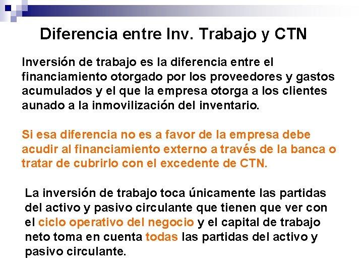 Diferencia entre Inv. Trabajo y CTN Inversión de trabajo es la diferencia entre el
