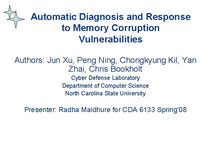 Automatic Diagnosis and Response to Memory Corruption Vulnerabilities Authors: Jun Xu, Peng Ning, Chongkyung
