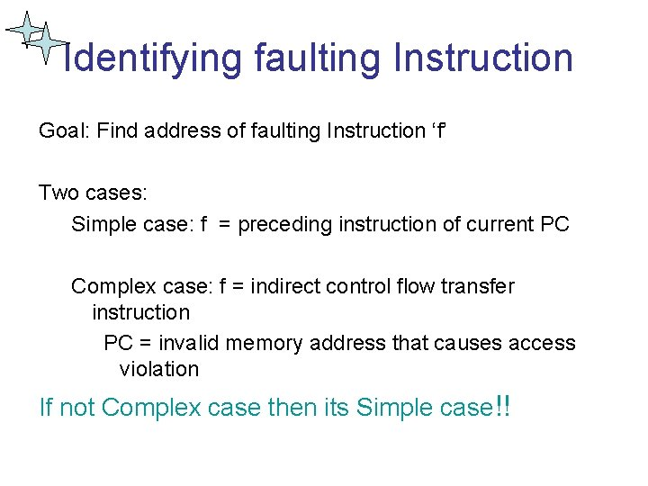 Identifying faulting Instruction Goal: Find address of faulting Instruction 'f' Two cases: Simple case: