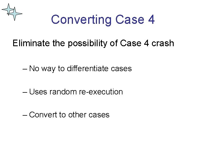 Converting Case 4 Eliminate the possibility of Case 4 crash – No way to