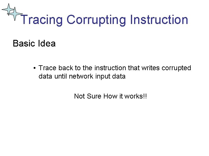 Tracing Corrupting Instruction Basic Idea • Trace back to the instruction that writes corrupted