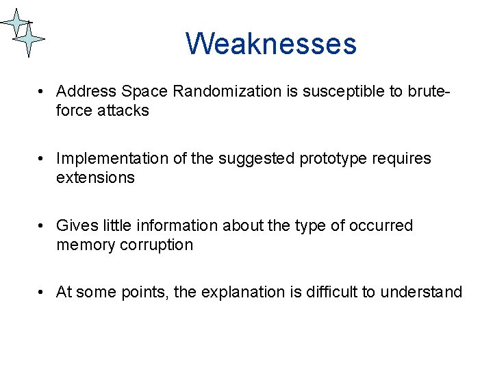 Weaknesses • Address Space Randomization is susceptible to bruteforce attacks • Implementation of the