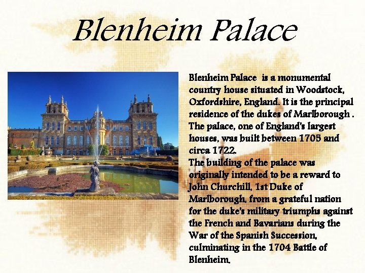 Blenheim Palace is a monumental country house situated in Woodstock, Oxfordshire, England. It is