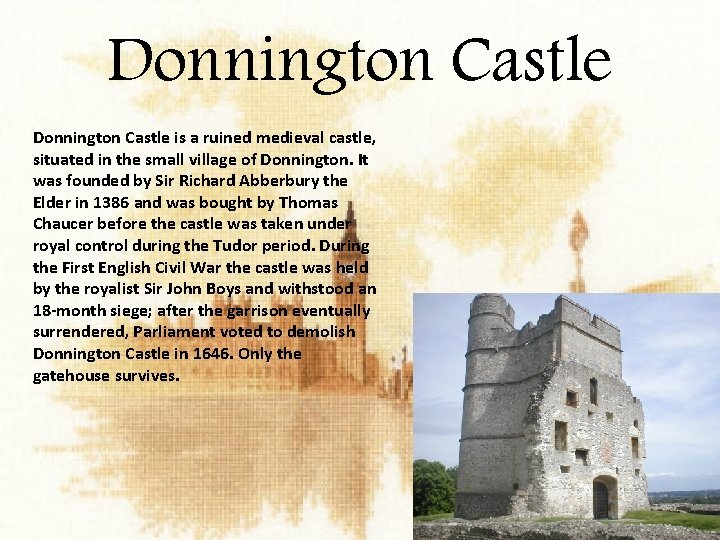 Donnington Castle is a ruined medieval castle, situated in the small village of Donnington.