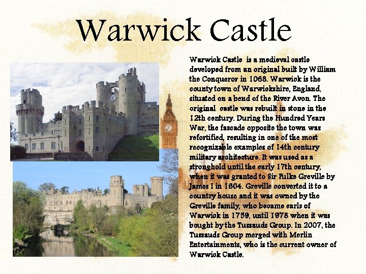 Warwick Castle is a medieval castle developed from an original built by William the