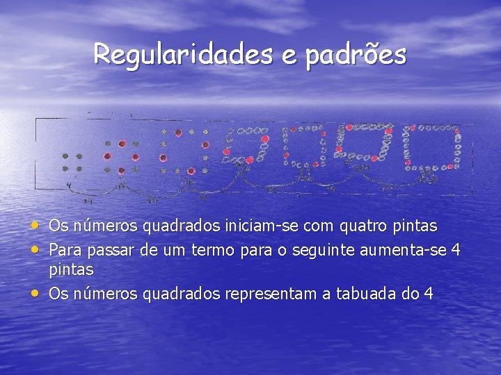 Regularidades e padrões • Os números quadrados iniciam-se com quatro pintas • Para passar