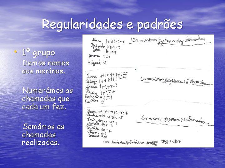 Regularidades e padrões • 1º grupo Demos nomes aos meninos. Numerámos as chamadas que