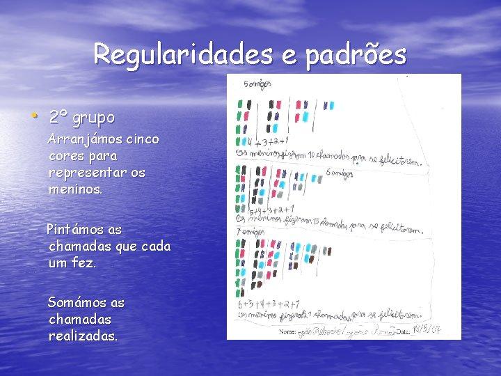 Regularidades e padrões • 2º grupo Arranjámos cinco cores para representar os meninos. Pintámos