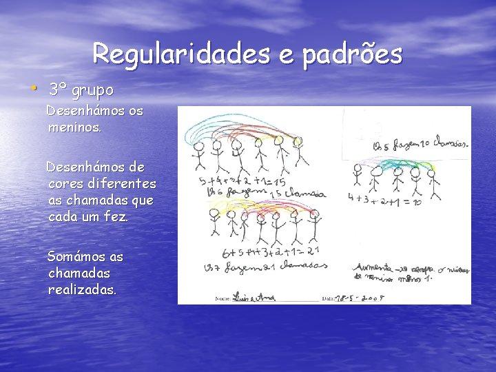 Regularidades e padrões • 3º grupo Desenhámos os meninos. Desenhámos de cores diferentes as