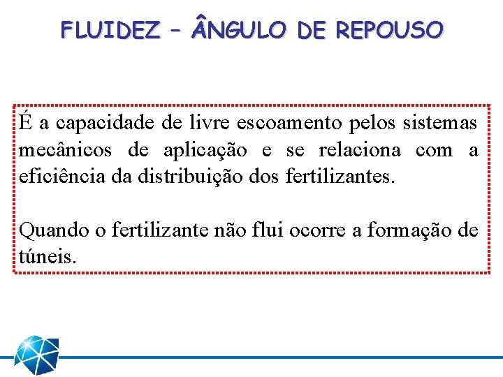 FLUIDEZ – NGULO DE REPOUSO É a capacidade de livre escoamento pelos sistemas mecânicos