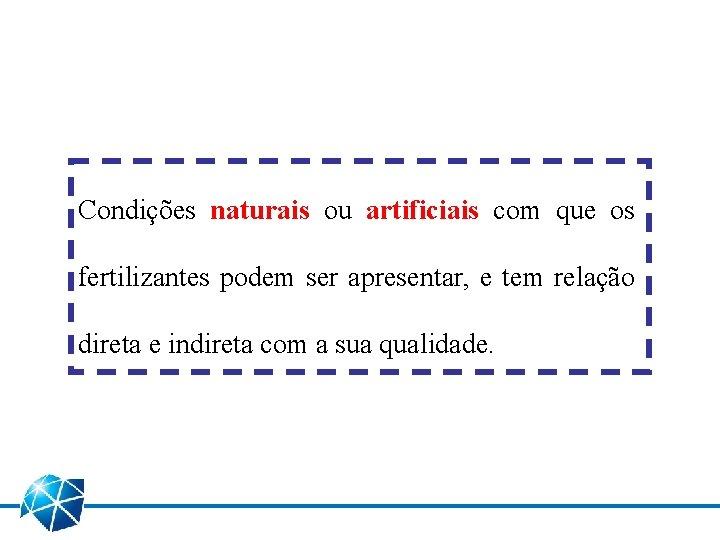 Condições naturais ou artificiais com que os fertilizantes podem ser apresentar, e tem relação