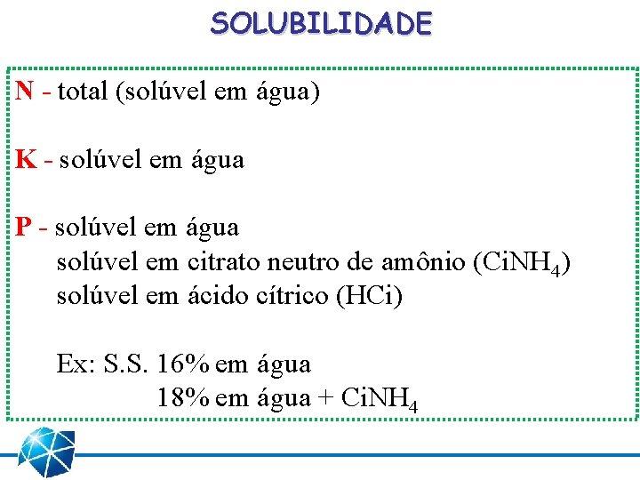SOLUBILIDADE N - total (solúvel em água) K - solúvel em água P -