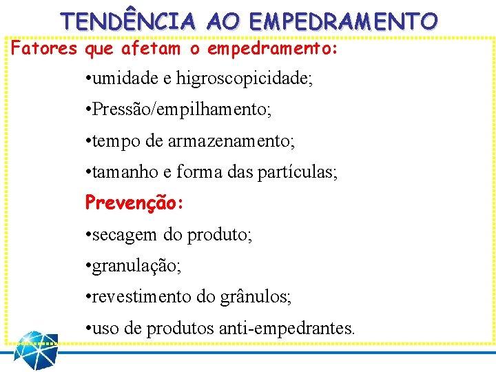 TENDÊNCIA AO EMPEDRAMENTO Fatores que afetam o empedramento: • umidade e higroscopicidade; • Pressão/empilhamento;