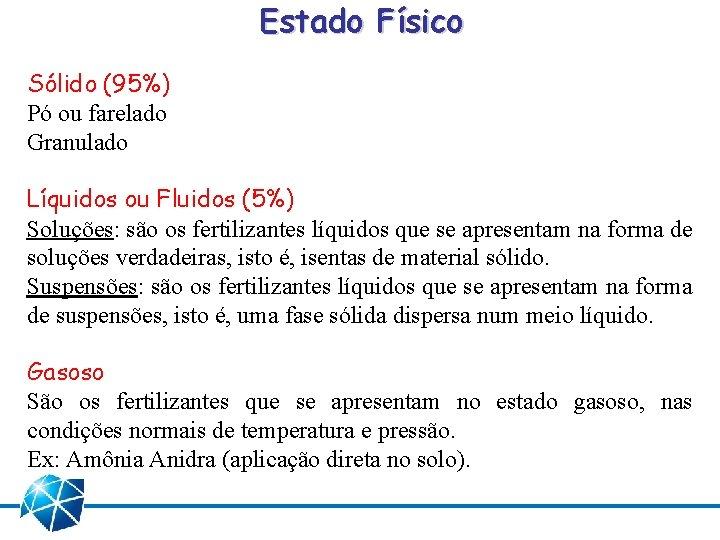 Estado Físico Sólido (95%) Pó ou farelado Granulado Líquidos ou Fluidos (5%) Soluções: são