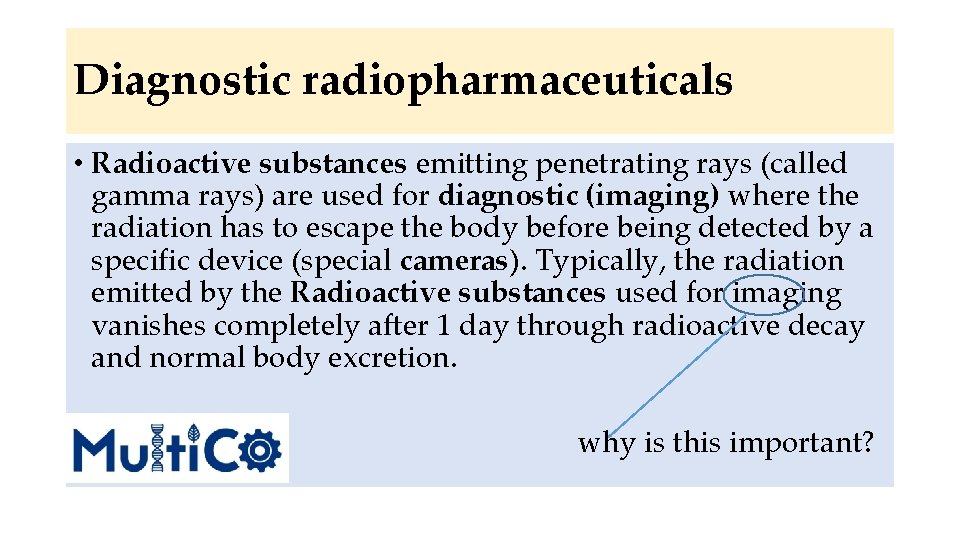 Diagnostic radiopharmaceuticals • Radioactive substances emitting penetrating rays (called gamma rays) are used for