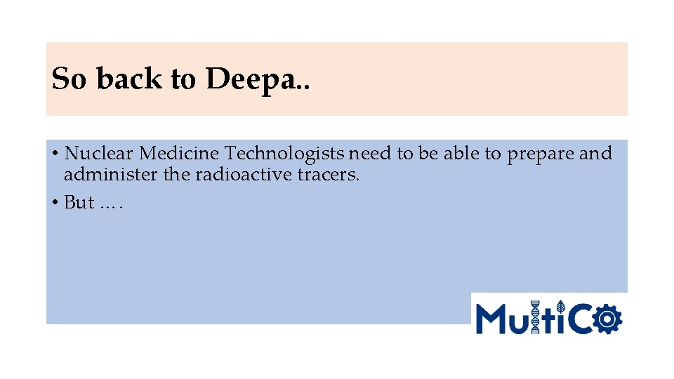 So back to Deepa. . • Nuclear Medicine Technologists need to be able to