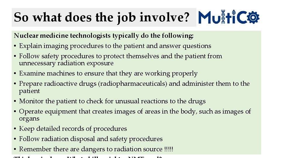 So what does the job involve? Nuclear medicine technologists typically do the following: •