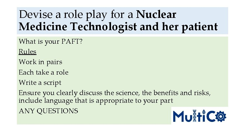 Devise a role play for a Nuclear Medicine Technologist and her patient What is