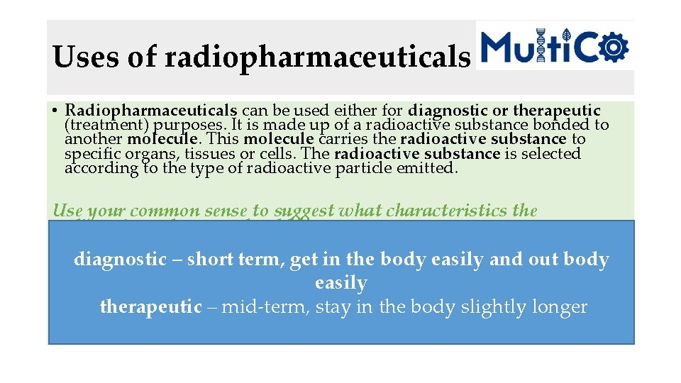 Uses of radiopharmaceuticals • Radiopharmaceuticals can be used either for diagnostic or therapeutic (treatment)