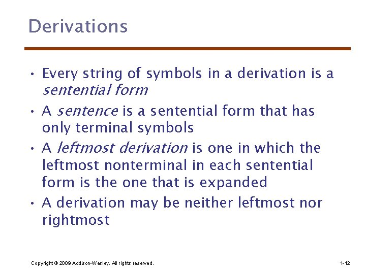 Derivations • Every string of symbols in a derivation is a sentential form •