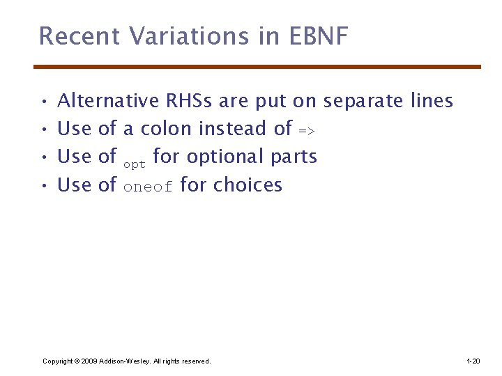 Recent Variations in EBNF • • Alternative RHSs are put on separate lines Use