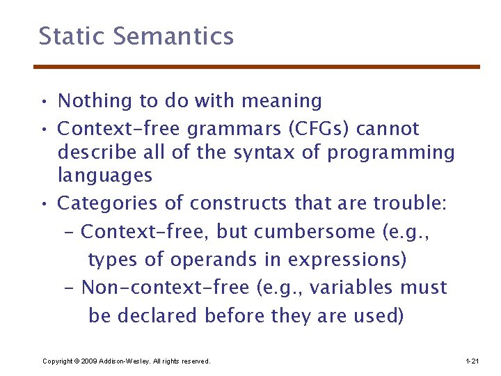 Static Semantics • Nothing to do with meaning • Context-free grammars (CFGs) cannot describe