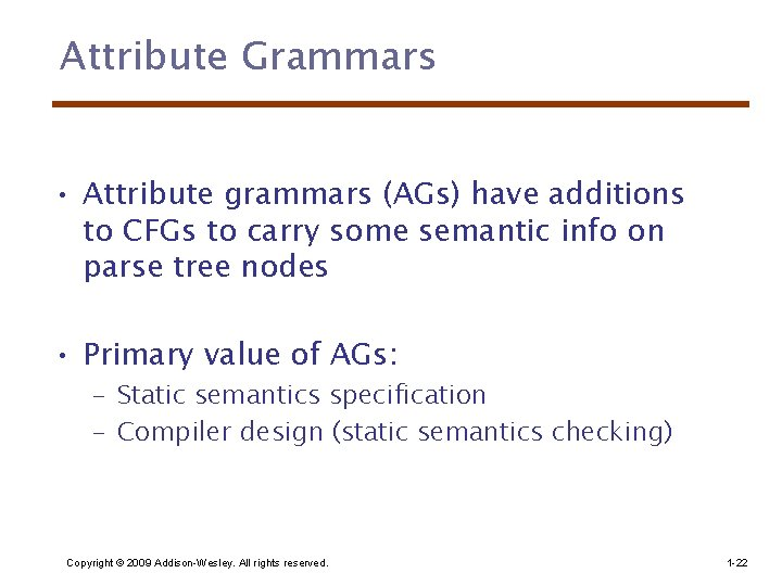 Attribute Grammars • Attribute grammars (AGs) have additions to CFGs to carry some semantic