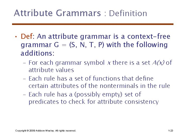 Attribute Grammars : Definition • Def: An attribute grammar is a context-free grammar G