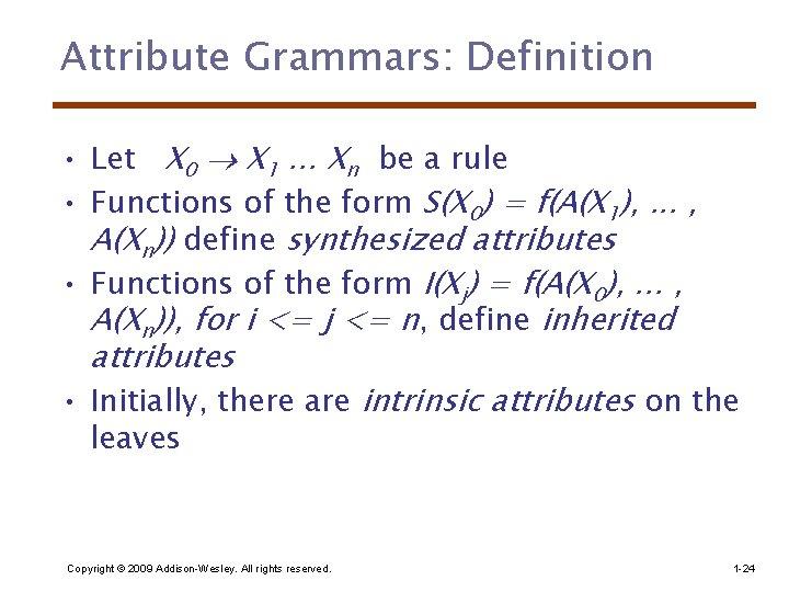Attribute Grammars: Definition • Let X 0 X 1. . . Xn be a
